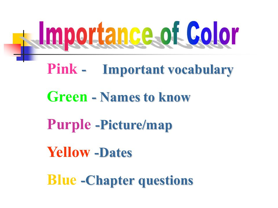 -Important vocabulary Pink -Important vocabulary - Names to know Green - Names to know -Picture/map Purple -Picture/map -Dates Yellow -Dates -Chapter questions Blue -Chapter questions