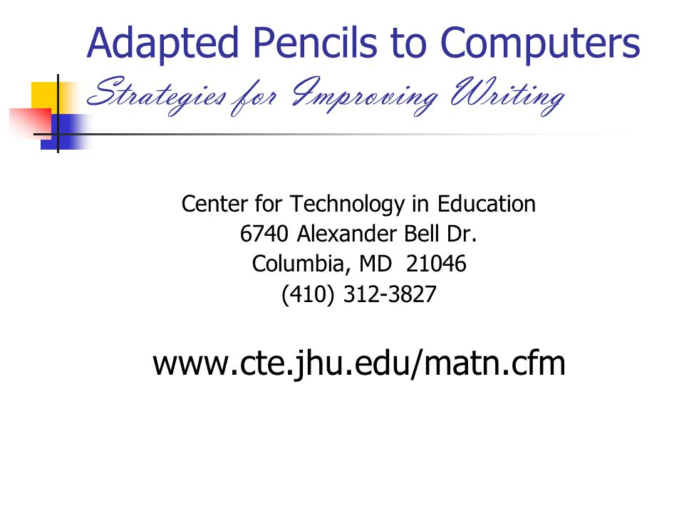 Adapted Pencils to Computers Strategies for Improving Writing Center for Technology in Education 6740 Alexander Bell Dr.