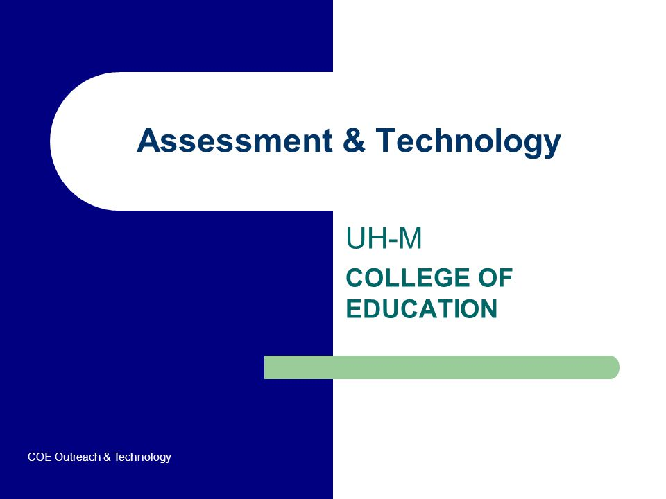 Assessment & Technology UH-M COLLEGE OF EDUCATION COE Outreach & Technology