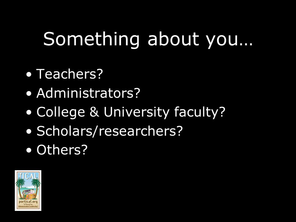 Something about you… Teachers. Administrators. College & University faculty.