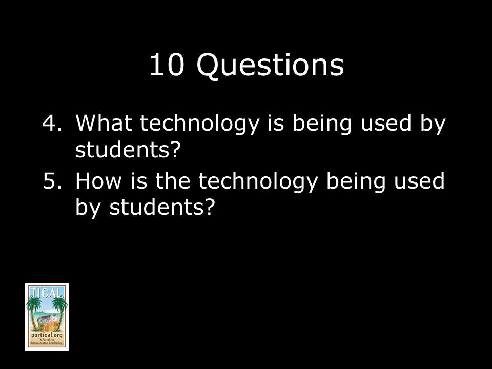 10 Questions 4.What technology is being used by students.
