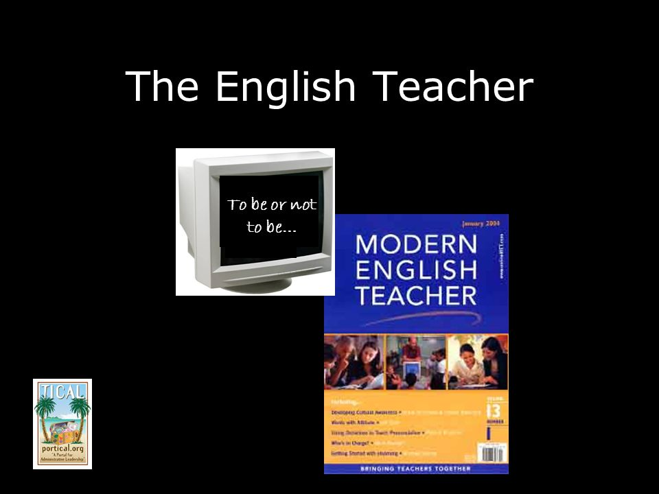 The English Teacher To be or not to be…