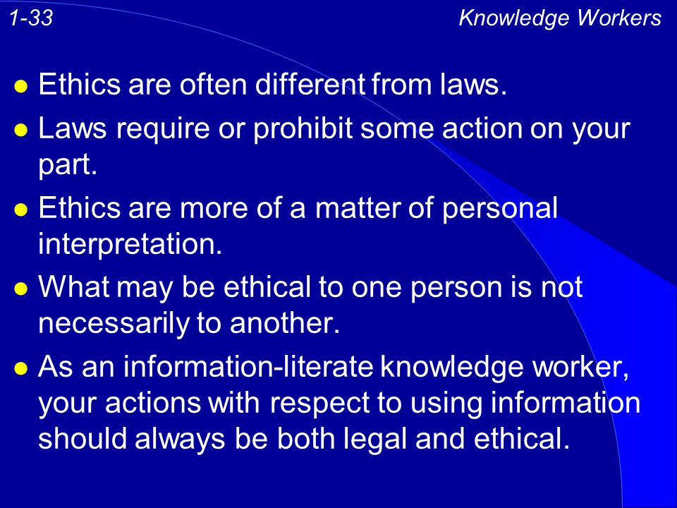 l Ethics are often different from laws. l Laws require or prohibit some action on your part. l Ethics are more of a matter of personal interpretation.