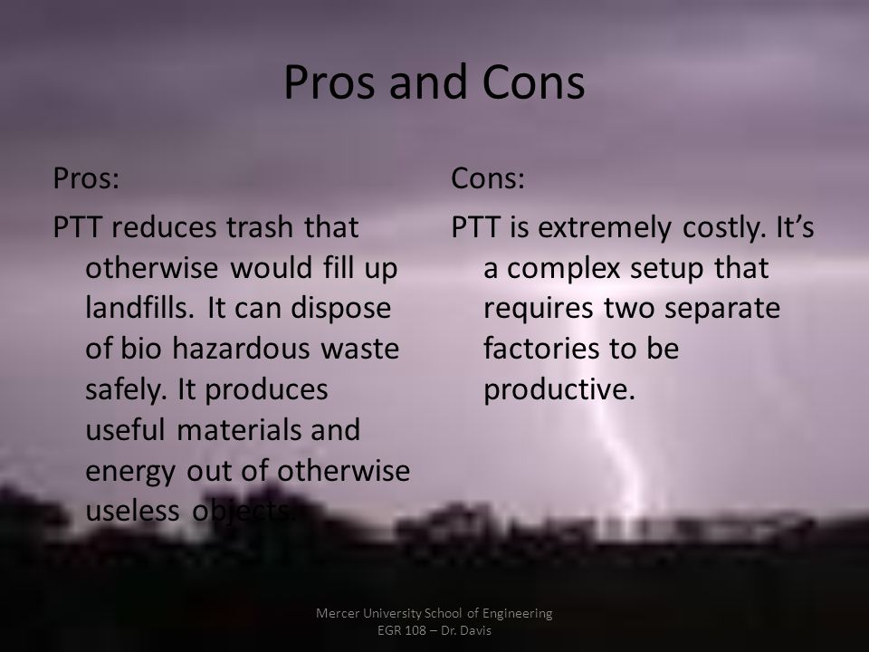 Pros and Cons Pros: PTT reduces trash that otherwise would fill up landfills.