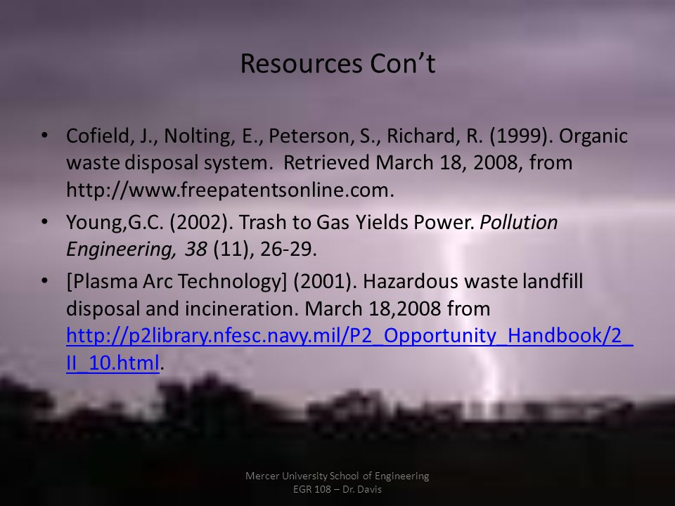 Resources Cont Cofield, J., Nolting, E., Peterson, S., Richard, R. (1999). Organic waste disposal system. Retrieved March 18, 2008, from http://www.fr
