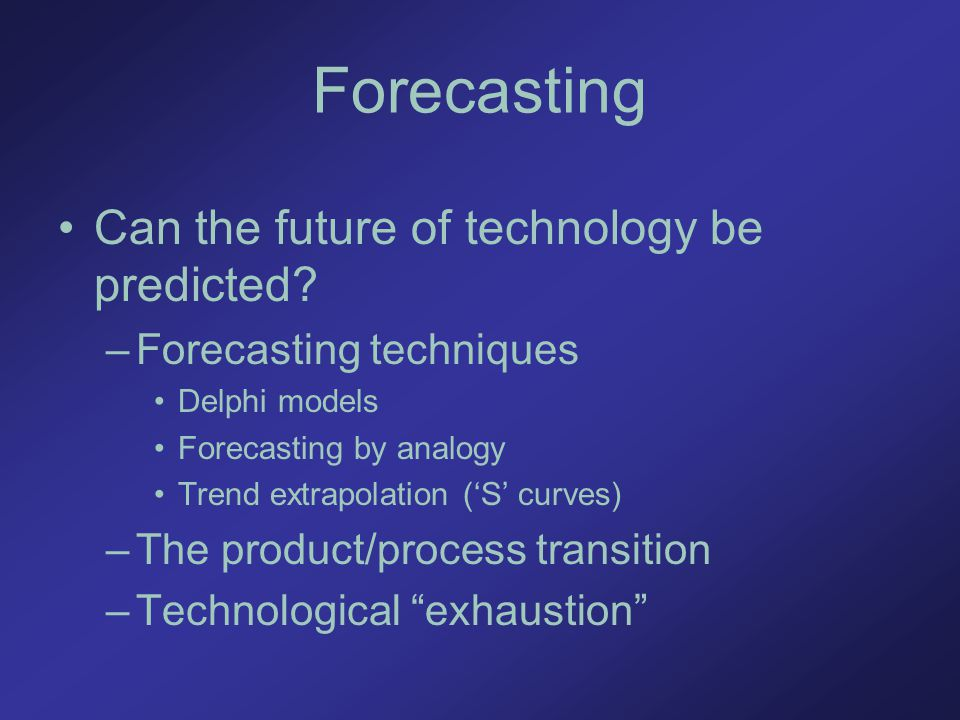 Forecasting Can the future of technology be predicted.