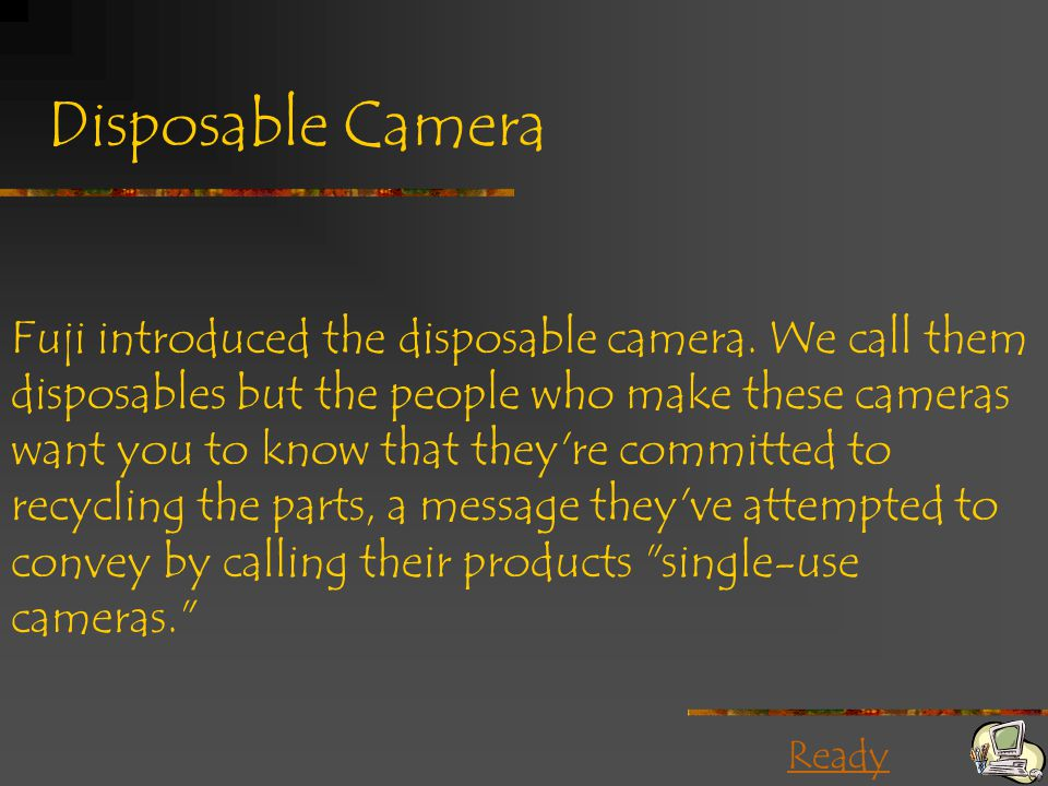Ready Disposable Camera Fuji introduced the disposable camera. We call them disposables but the people who make these cameras want you to know that th