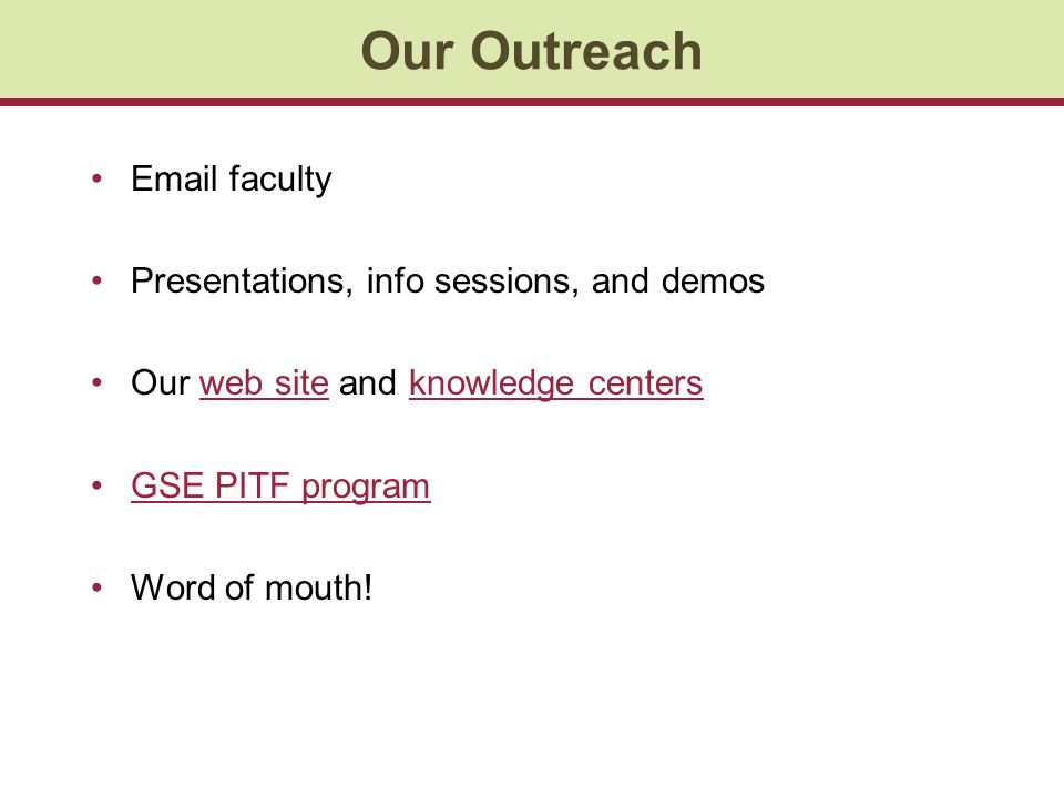 Our Outreach Email faculty Presentations, info sessions, and demos Our web site and knowledge centersweb siteknowledge centers GSE PITF program Word o