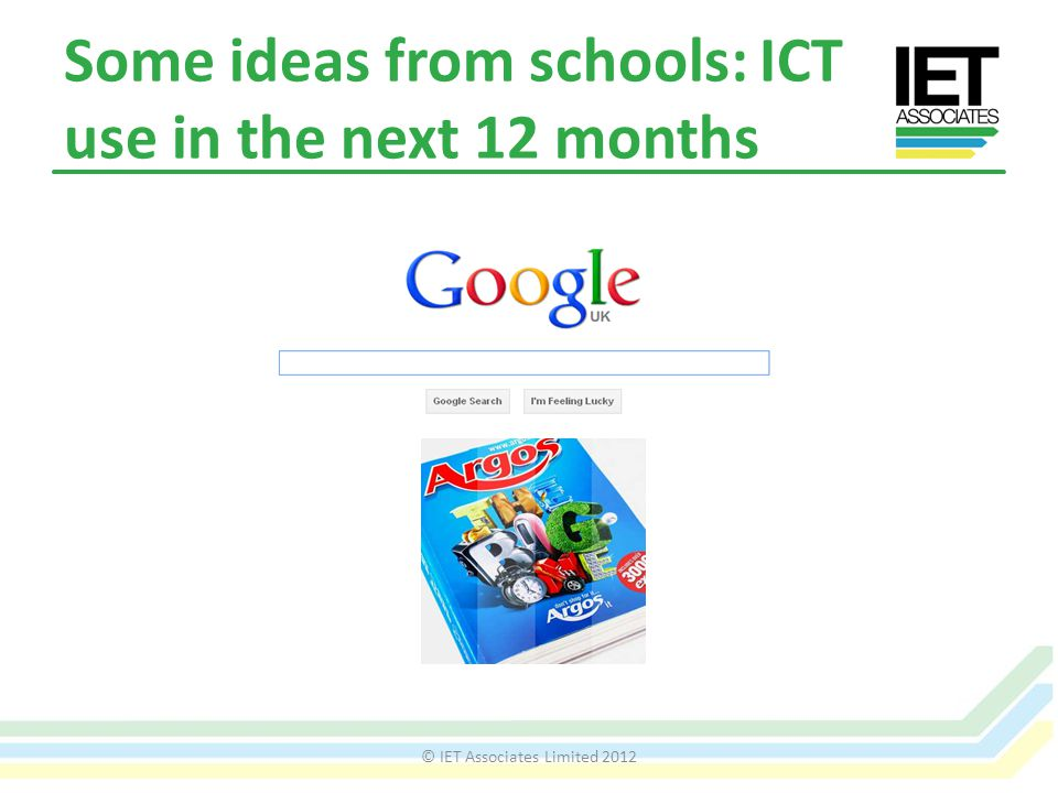 Some ideas from schools: ICT use in the next 12 months © IET Associates Limited 2012