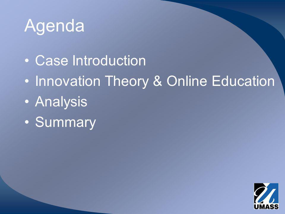 Agenda Case Introduction Innovation Theory & Online Education Analysis Summary