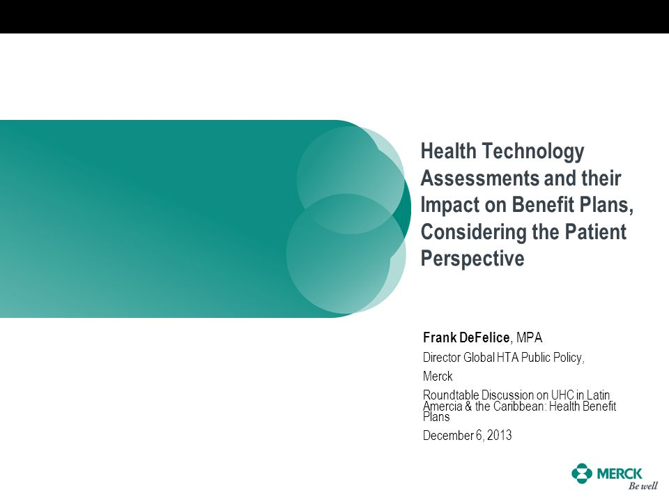 Health Technology Assessments and their Impact on Benefit Plans, Considering the Patient Perspective Frank DeFelice, MPA Director Global HTA Public Po