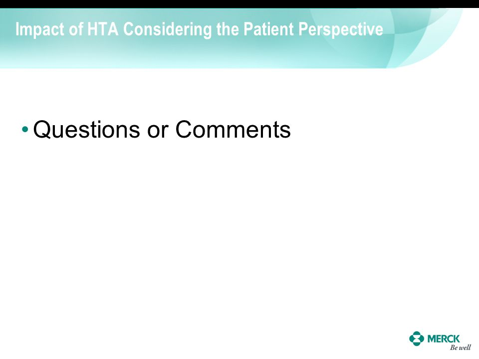 Impact of HTA Considering the Patient Perspective Questions or Comments