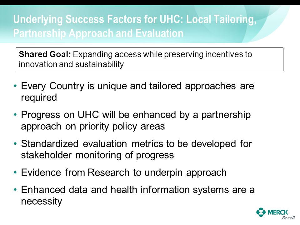 Underlying Success Factors for UHC: Local Tailoring, Partnership Approach and Evaluation Every Country is unique and tailored approaches are required