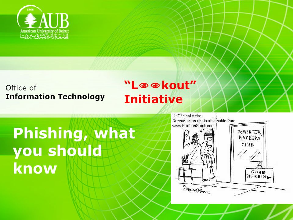 Phishing, what you should know L kout Initiative Office of Information Technology