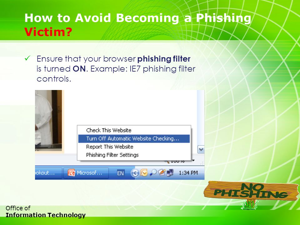 25 Office of Information Technology Ensure that your browser phishing filter is turned ON. Example: IE7 phishing filter controls. How to Avoid Becomin