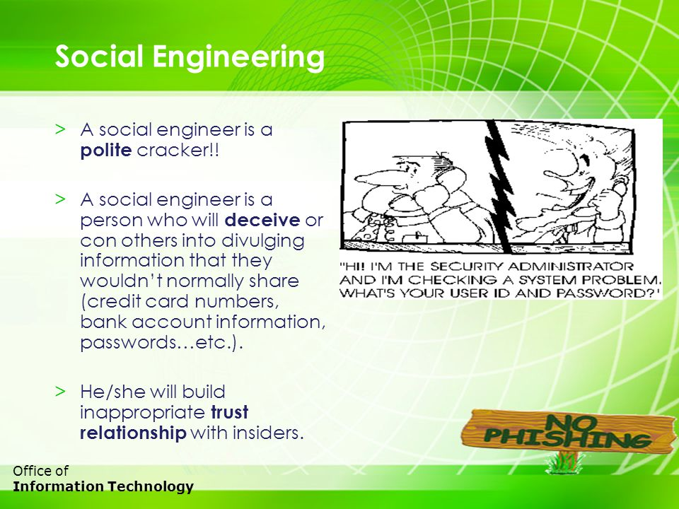 4 Office of Information Technology Social Engineering >A social engineer is a polite cracker!! >A social engineer is a person who will deceive or con