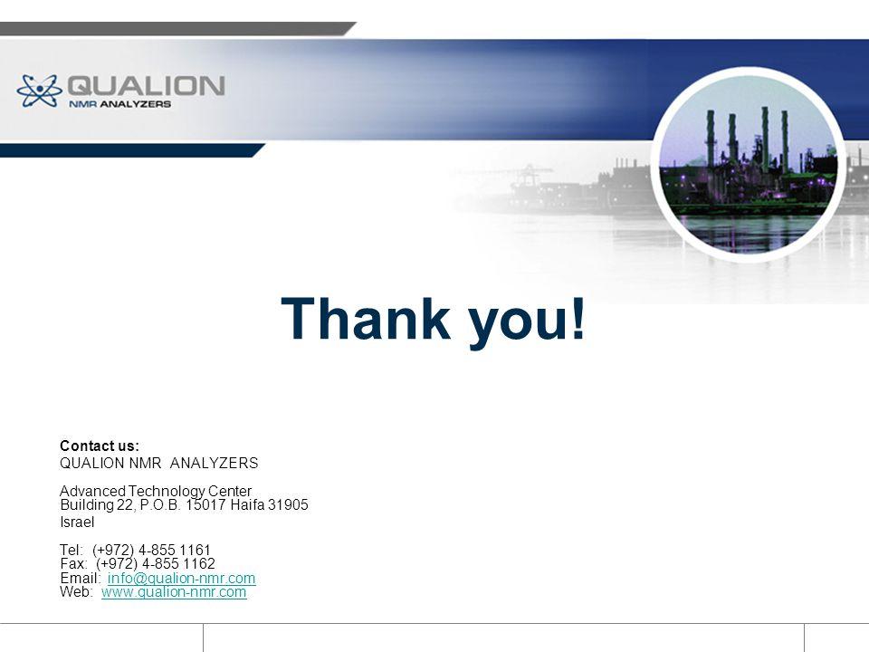 Thank you! Contact us: QUALION NMR ANALYZERS Advanced Technology Center Building 22, P.O.B. 15017 Haifa 31905 Israel Tel: (+972) 4-855 1161 Fax: (+972
