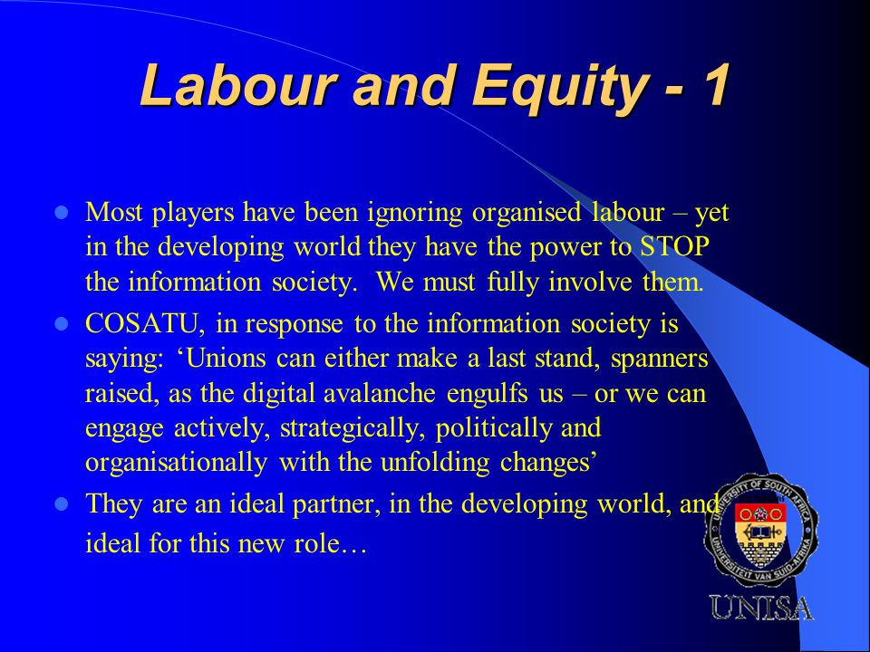Labour and Equity - 1 Most players have been ignoring organised labour – yet in the developing world they have the power to STOP the information society.