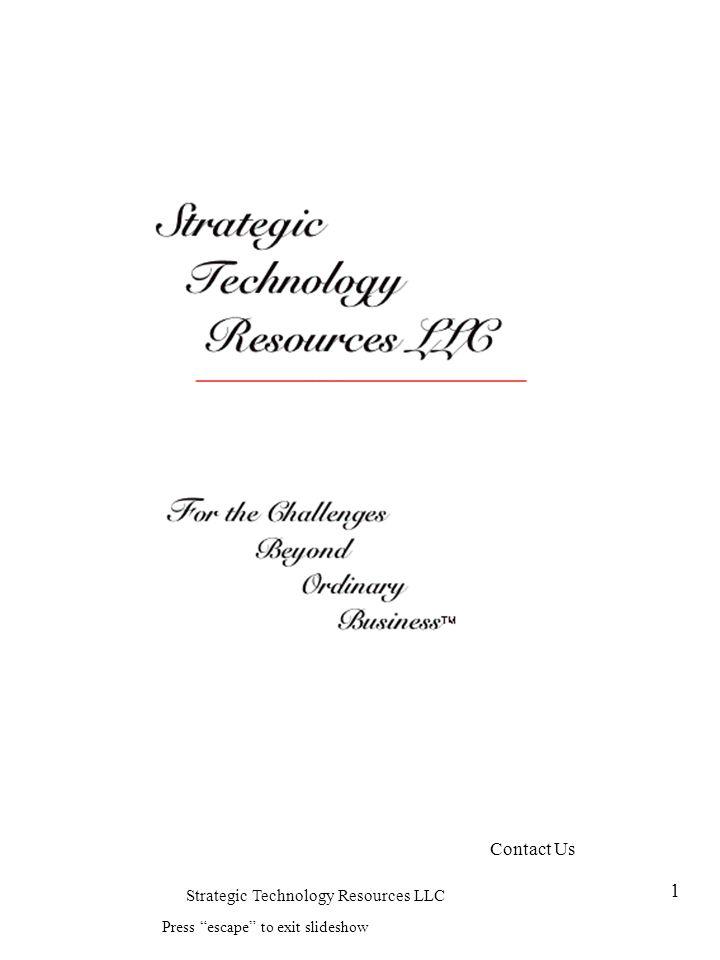 Strategic Technology Resources LLC 1 Press escape to exit slideshow Contact Us