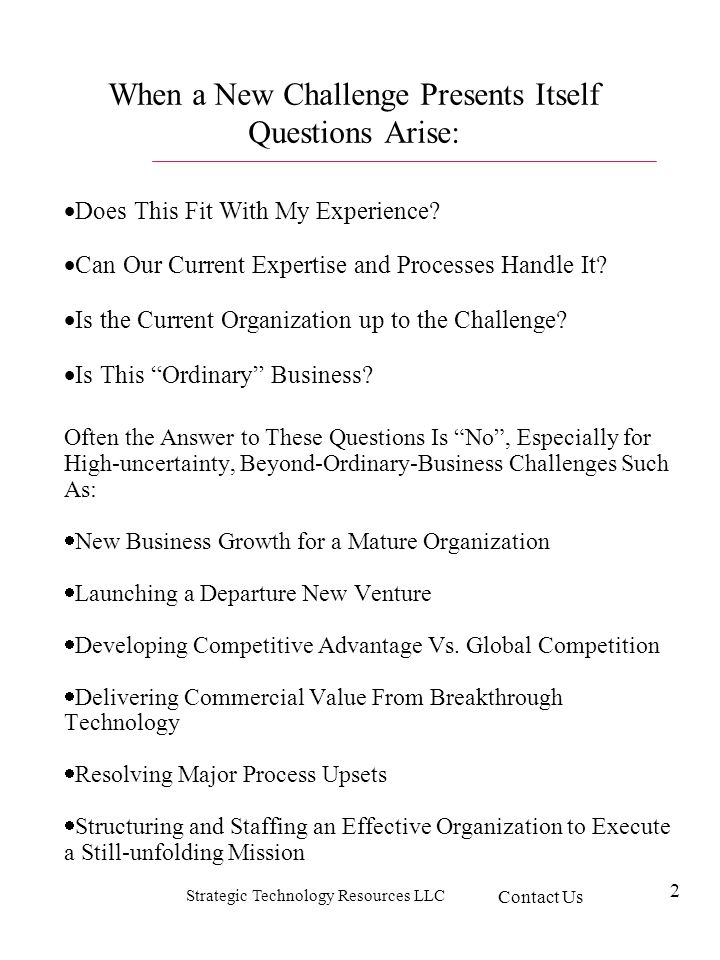Strategic Technology Resources LLC 2 Does This Fit With My Experience? Can Our Current Expertise and Processes Handle It? Is the Current Organization