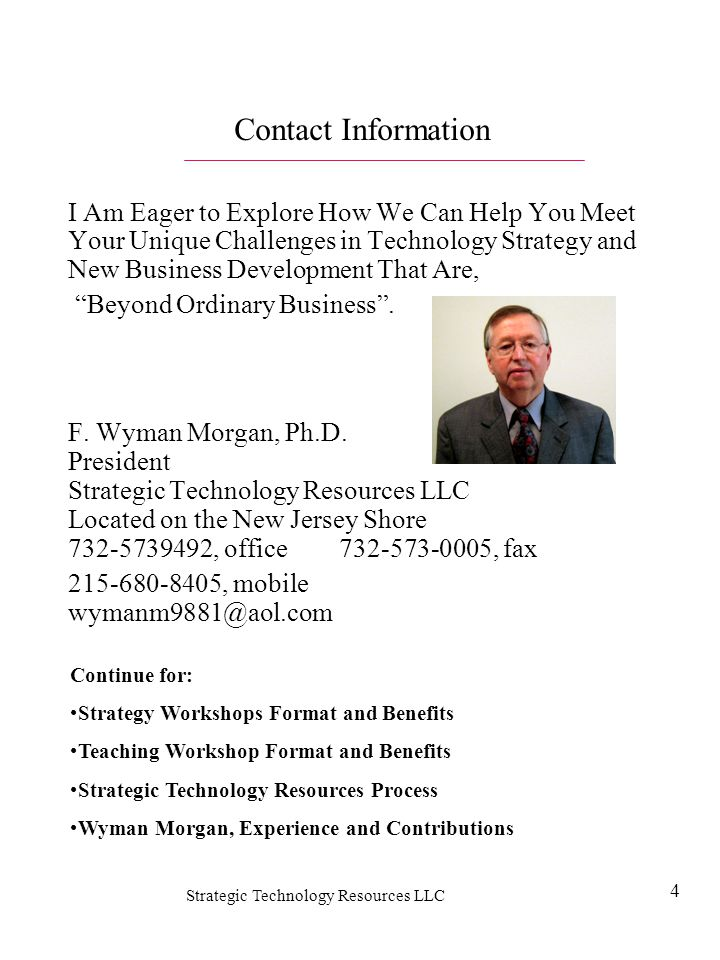 Strategic Technology Resources LLC 4 Contact Information I Am Eager to Explore How We Can Help You Meet Your Unique Challenges in Technology Strategy
