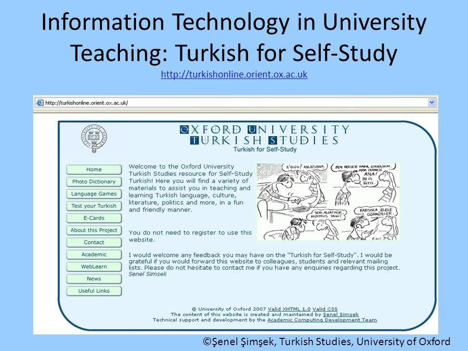Information Technology in University Teaching: Turkish for Self-Study http://turkishonline.orient.ox.ac.uk http://turkishonline.orient.ox.ac.uk ©Şenel