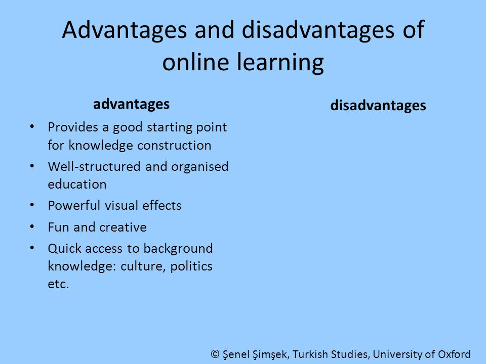 Advantages and disadvantages of online learning advantages Provides a good starting point for knowledge construction Well-structured and organised edu