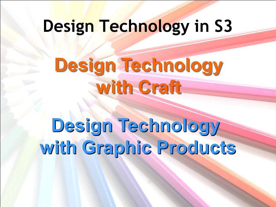 Design Technology in S3 Design Technology with Graphic Products Design Technology with Graphic Products Design Technology with Craft