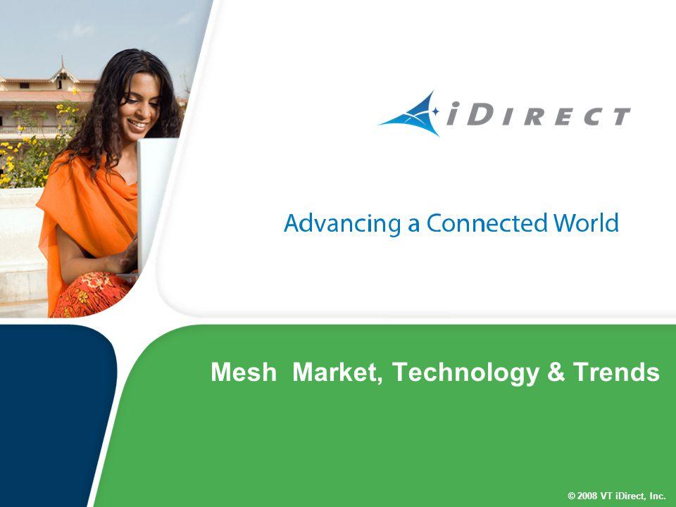 © 2008 VT iDirect, Inc. Mesh Market, Technology & Trends