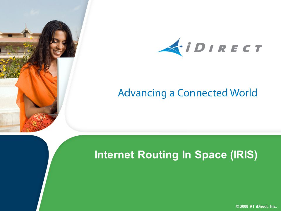 © 2008 VT iDirect, Inc. Internet Routing In Space (IRIS)