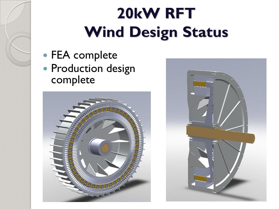 20kW RFT Wind Design Status FEA complete Production design complete