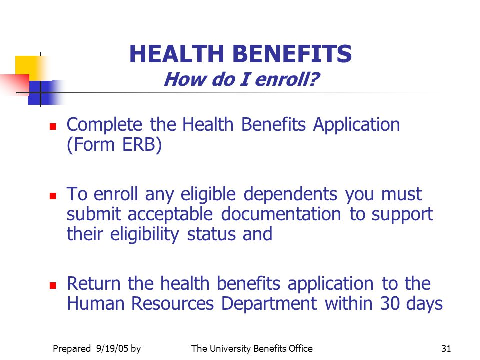 Prepared 9/19/05 byThe University Benefits Office30 HEALTH BENEFITS Who can Participate? If you work on a regular schedule at least 20 hours per week