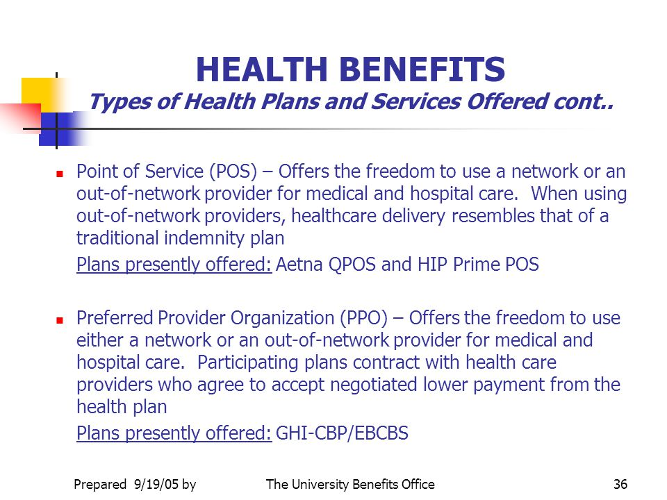Upated 1/15/08 byThe University Benefits Office35 HEALTH BENEFITS Types of Health Plans and Services Offered Health Maintenance Organizations (HMO) –