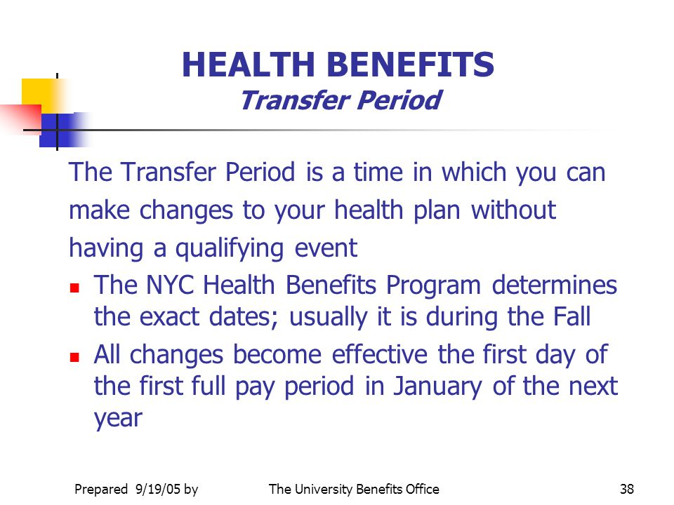 Prepared 9/19/05 byThe University Benefits Office37 HEALTH BENEFITS How to Select a Health Plan? Coverage - some plans offer preventative services whi