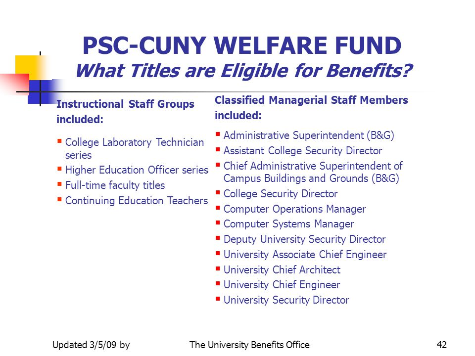 Prepared 9/19/05 byThe University Benefits Office41 PSC-CUNY WELFARE FUND Who is eligible for benefits? must be eligible for health coverage under the
