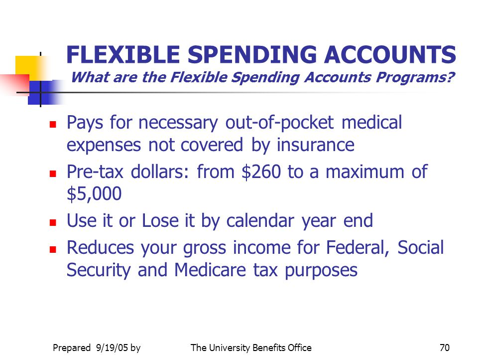 Prepared 9/19/05 byThe University Benefits Office69 FLEXIBLE SPENDING ACCOUNTS PROGRAM