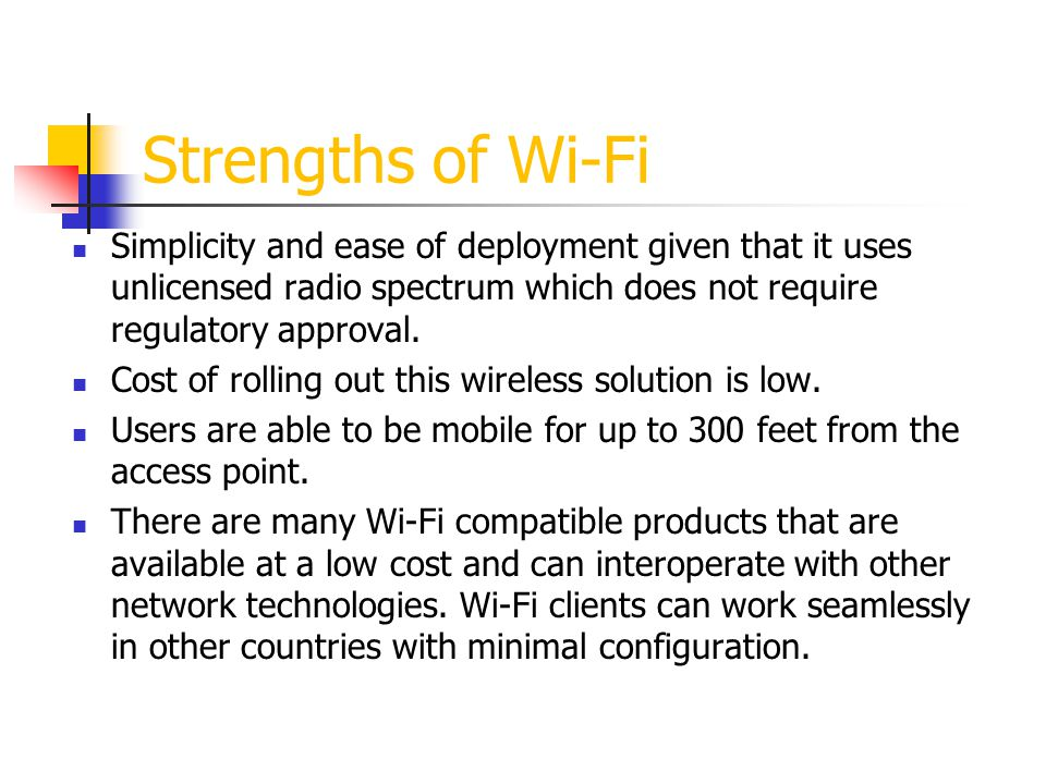 Weaknesses of Wi-Fi Limited level of mobility.Susceptible to interference.