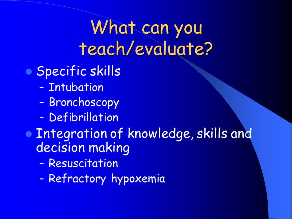 What can you teach/evaluate.