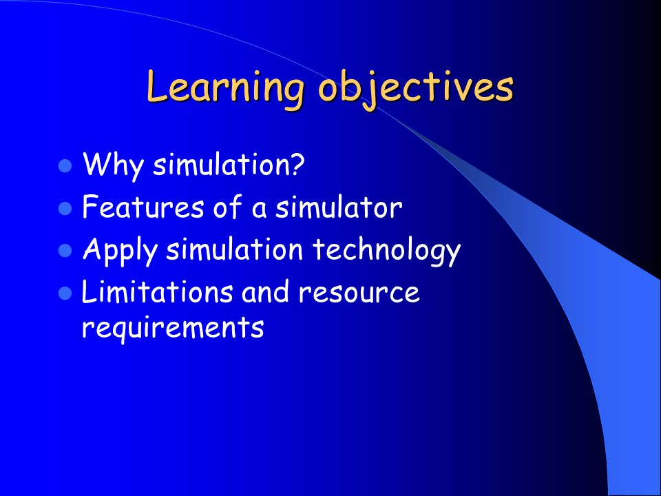 Learning objectives Why simulation.