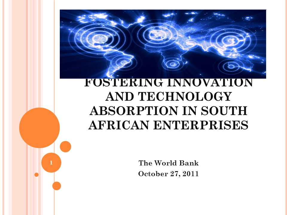 ACKNOWLEDGEMENTS Based on findings of three analytical products: Fostering Technology Absorption in Southern African Enterprises (book); Input and Performance of Technology Innovation in South Africa (background paper); Commercialization of Knowledge in South Africa (background paper).