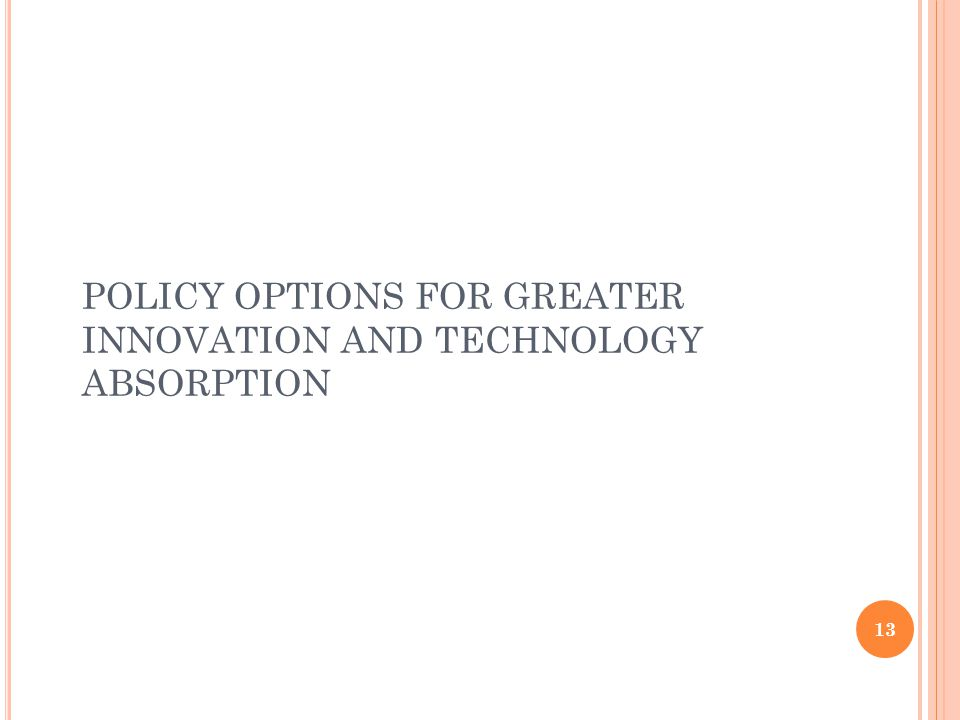 POLICY OPTIONS FOR GREATER INNOVATION AND TECHNOLOGY ABSORPTION 13