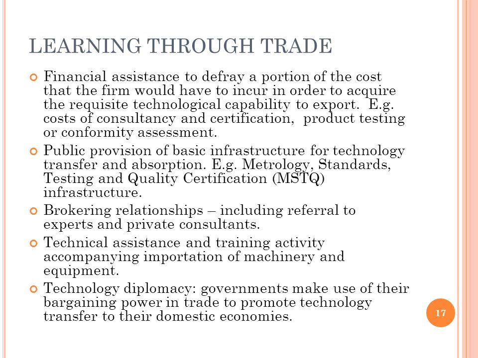 LEARNING THROUGH TRADE Financial assistance to defray a portion of the cost that the firm would have to incur in order to acquire the requisite techno