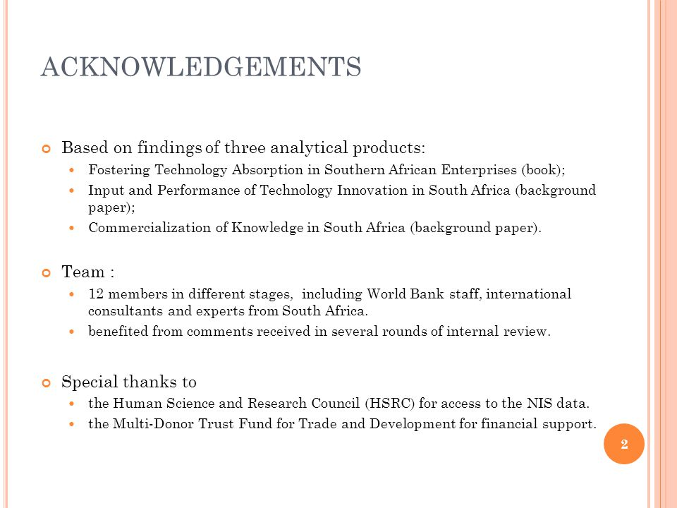 ACKNOWLEDGEMENTS Based on findings of three analytical products: Fostering Technology Absorption in Southern African Enterprises (book); Input and Per