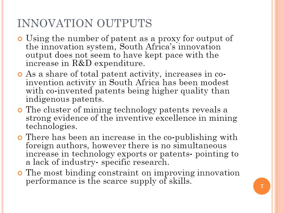 INNOVATION OUTPUTS Using the number of patent as a proxy for output of the innovation system, South Africas innovation output does not seem to have ke