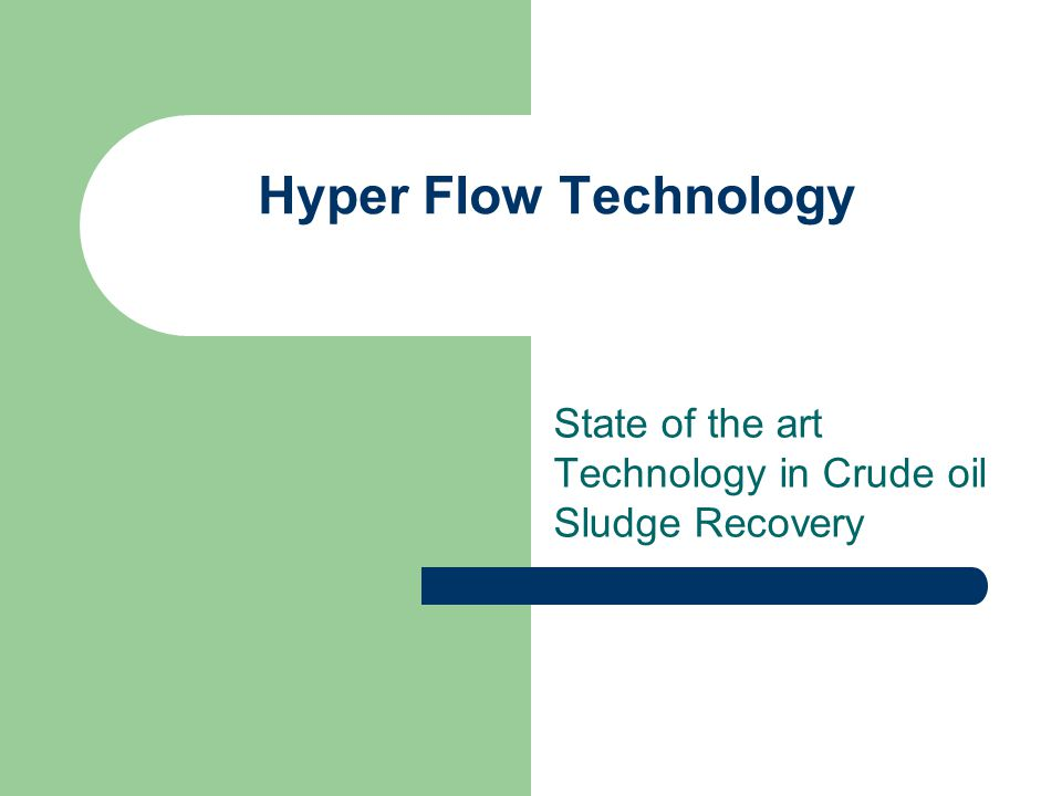 Hyper Flow Technology State of the art Technology in Crude oil Sludge Recovery
