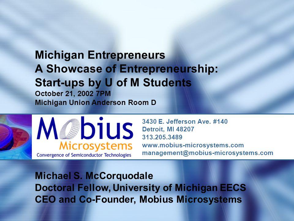 Michigan Entrepreneurs A Showcase of Entrepreneurship: Start-ups by U of M Students October 21, 2002 7PM Michigan Union Anderson Room D 3430 E.