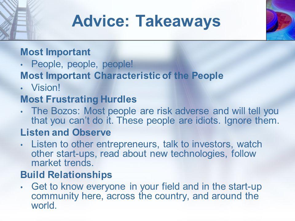 Advice: Takeaways Most Important People, people, people.