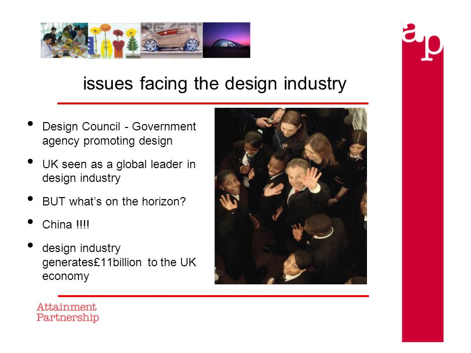 issues facing the design industry Design Council - Government agency promoting design UK seen as a global leader in design industry BUT whats on the horizon.