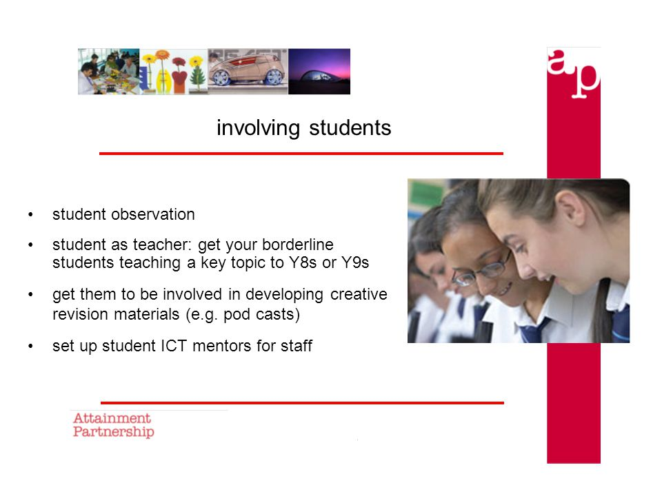 involving students student observation student as teacher: get your borderline students teaching a key topic to Y8s or Y9s get them to be involved in developing creative revision materials (e.g.