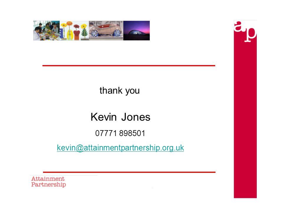 thank you Kevin Jones 07771 898501 kevin@attainmentpartnership.org.uk